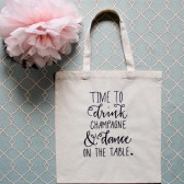 Time To Drink Champagne & Dance On The Table - Celebration Tote Bag or Gift Bag