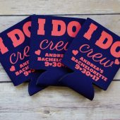 I do crew koozies, bridesmaid koozies, drink holders
