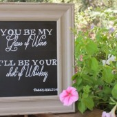 "Chalkboard Sign ""You be my Glass of Wine, I'll be your Shot of Whiskey"""