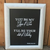 "Chalkboard Sign - ""You be my glass of wine, I'll be your shot of whiskey"""