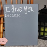 I love you because...chalkboard canvas sign
