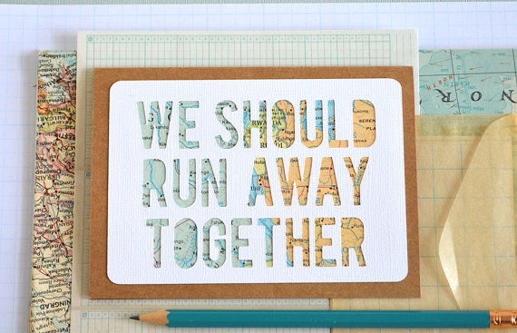 we should run away together map art by typeshyshop | travel themed wedding ideas: http://emmalinebride.com/themes/travel-theme-wedding-ideas/