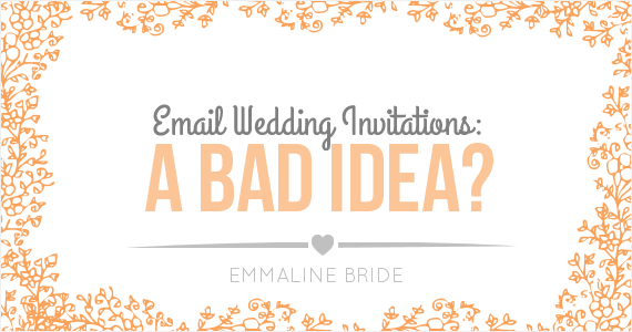 Are Email Wedding Invitations a Bad Idea? via EmmalineBride.com