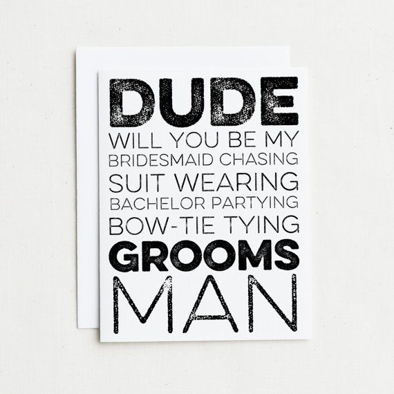be my groomsman card | Funny Groomsmen Cards He'll Actually Want to Send | via http://emmalinebride.com/groomsmen/groomsmen-cards-funny/