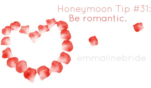 50 Best Honeymoon Tips: #31 Be romantic. (via EmmalineBride.com)