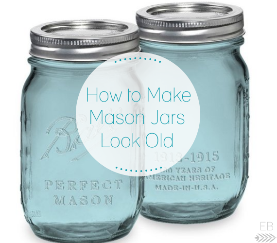 how to make mason jars look old