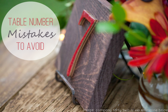 Table Number Mistakes to Avoid (via EmmalineBride.com)