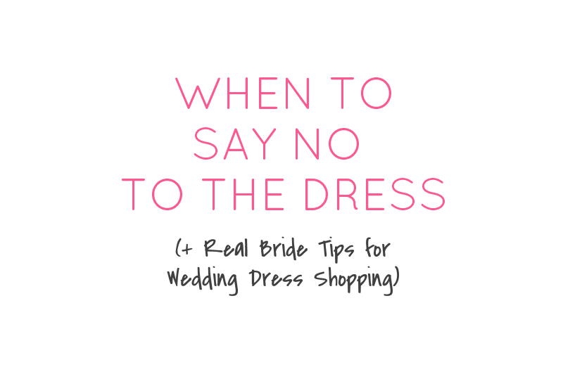 When to Say No to the Dress (+ Real Bride Tips!)