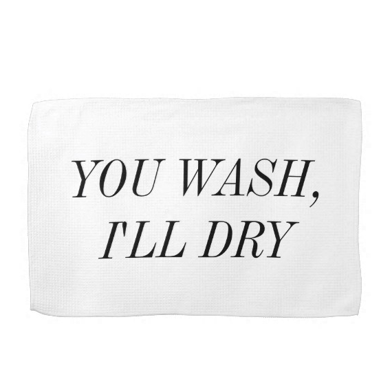 you wash ill dry kitchen tea towel - tea towels for wedding showers